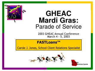 GHEAC  Mardi Gras: Parade of Service 2003 GHEAC Annual Conference March 4 - 5, 2003
