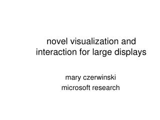 Novel visualization and interaction for large displays