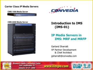 Introduction to IMS (IMS-01) IP Media Servers in IMS: MRF and MRFP  Garland Sharratt