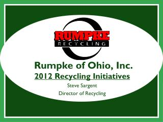 Rumpke of Ohio, Inc.  2012 Recycling Initiatives Steve Sargent Director of Recycling