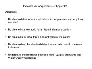 Objectives Be able to define what an indicator microorganism is and why they are used