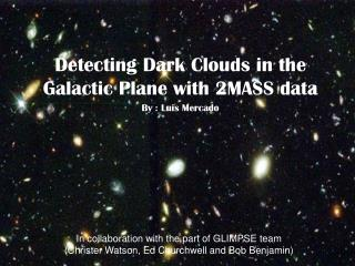 Detecting Dark Clouds in the Galactic Plane with 2MASS data By : Luis Mercado