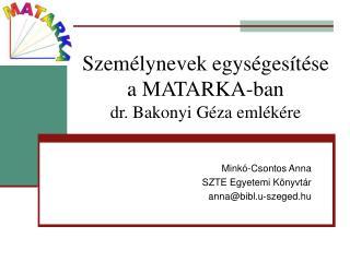 Személynevek egységesítése a MATARKA-ban dr. Bakonyi Géza emlékére