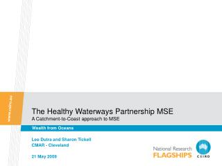 The Healthy Waterways Partnership MSE A Catchment-to-Coast approach to MSE