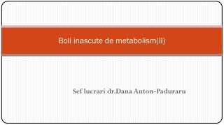 Boli inascute de metabolism(II)