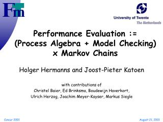 Performance Evaluation :=  (Process Algebra + Model Checking) x Markov Chains
