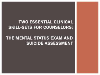 Two essential clinical skill-sets for counselors: The  mental status exam and suicide assessment