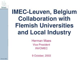 IMEC-Leuven, Belgium Collaboration with Flemish Universities and Local Industry
