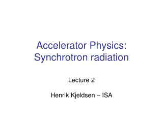 Accelerator Physics: Synchrotron radiation