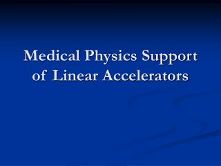 Medical Physics Support of Linear Accelerators