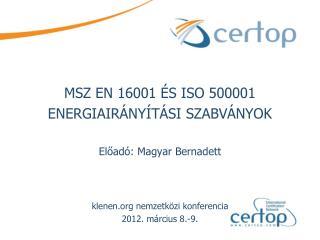 MSZ EN 16001 ÉS ISO 500001  ENERGIAIRÁNY Í TÁSI SZABVÁNYOK Előadó: Magyar Bernadett