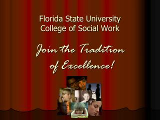 Florida State University  College of Social Work Join the Tradition  of Excellence!