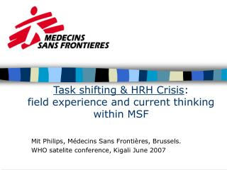 Task shifting & HRH Crisis :  field experience and current thinking within MSF
