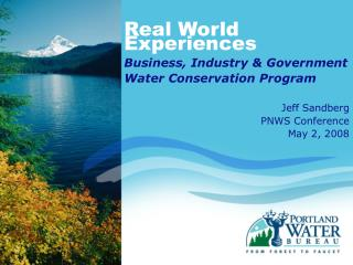 Real World Experiences Business, Industry & Government Water Conservation Program Jeff Sandberg