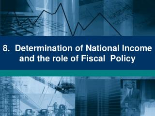 8.  Determination of National Income and the role of Fiscal  Policy