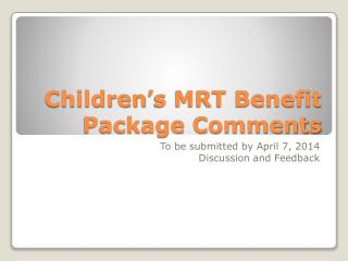 Children's MRT Benefit Package Comments