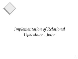 Implementation of Relational Operations:  Joins
