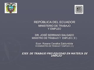 REPÚBLICA DEL ECUADOR MINISTERIO DE TRABAJO Y EMPLEO DR. JOSÉ SERRANO SALGADO