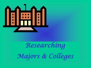 Researching  Majors & Colleges