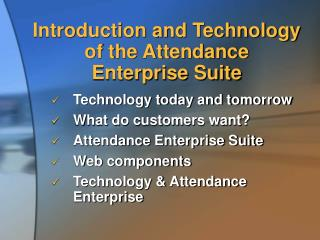 Introduction and Technology of the Attendance  Enterprise Suite