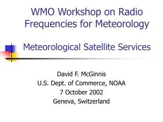 WMO Workshop on Radio Frequencies for Meteorology Meteorological Satellite Services