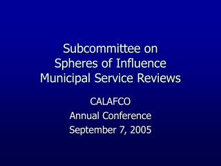 Subcommittee on  Spheres of Influence  Municipal Service Reviews