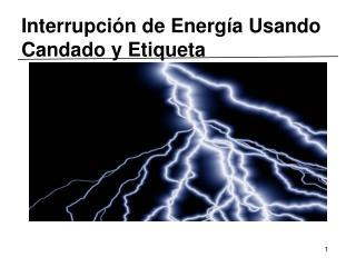 Interrupción de Energía Usando Candado y Etiqueta