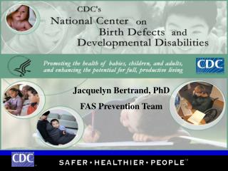 Jacquelyn Bertrand, PhD FAS Prevention Team