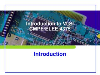 Introduction to VLSI CMPE/ELEE 4375 Introduction