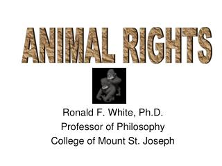 Ronald F. White, Ph.D. Professor of Philosophy College of Mount St. Joseph