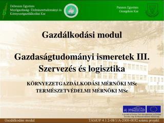 Gazdálkodási modul Gazdaságtudományi ismeretek III. Szervezés és logisztika