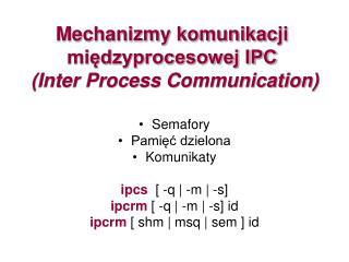 Mechanizmy komunikacji międzyprocesowej IPC (Inter Process Communication)