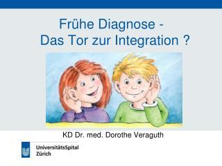 Fr�he Diagnose -   Das Tor zur Integration ?