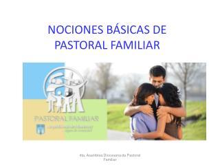 NOCIONES BÁSICAS DE  PASTORAL FAMILIAR
