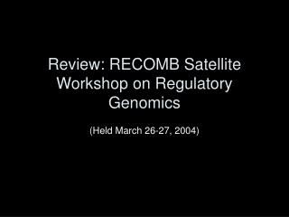 Review: RECOMB Satellite Workshop on Regulatory Genomics