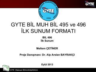 GYTE BİL MUH BİL 495 ve 496  İLK SUNUM FORMATI