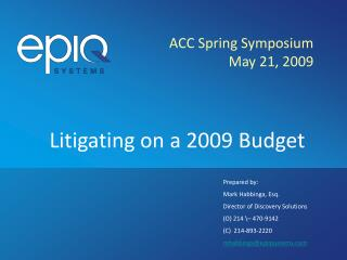 ACC Spring Symposium May 21, 2009 Litigating on a 2009 Budget
