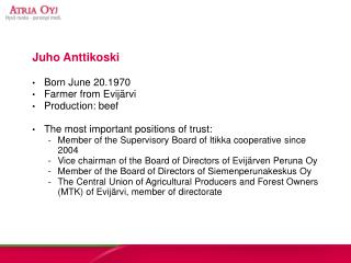 Juho Anttikoski Born June 20.1970 Farmer from Evijärvi Production: beef