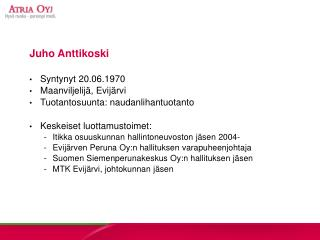 Juho Anttikoski Syntynyt 20.06.1970 Maanviljelijä, Evijärvi Tuotantosuunta: naudanlihantuotanto
