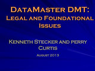DataMaster DMT: Legal and Foundational Issues