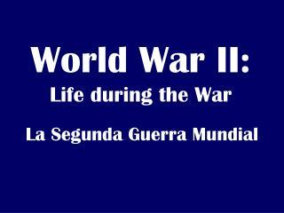 World War II:  Life during the War