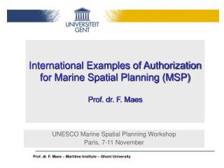 International Examples of Authorization for Marine Spatial Planning (MSP) Prof. dr. F. Maes