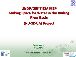 UNDP/GEF TISZA MSP Making Space for Water in the Bodrog River Basin (HU - SK - UA) Project