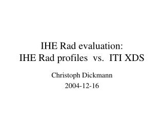 IHE Rad evaluation: IHE Rad profiles  vs.  ITI XDS