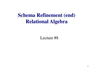Schema Refinement (end) Relational Algebra
