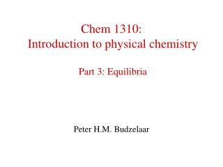Chem 1310:   Introduction to physical chemistry Part 3: Equilibria