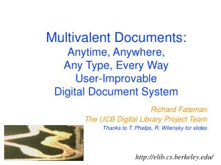 Richard Fateman The UCB Digital Library Project Team Thanks to T. Phelps, R. Wilensky for slides