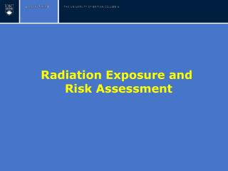 Radiation Exposure and  Risk Assessment