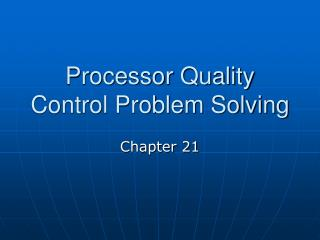 Processor Quality Control Problem Solving