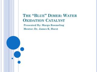 The  Blue  Dimer: Water Oxidation Catalyst